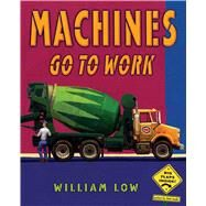 Machines Go To Work by Low, William; Low, William, 9781250114938