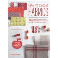 How to Choose Fabrics: 350 Fabric Swatches and Combinations to Inspire Your Sewing Projects by Helene, Sophie, 9781446304938