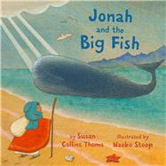 Jonah and the Big Fish by Thoms, Susan Collins; Stoop, Naoko, 9781454914938
