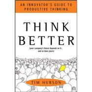 Think Better: An Innovator's Guide to Productive Thinking by Hurson, Tim, 9780071494939
