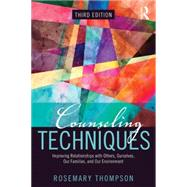 Counseling Techniques: Improving Relationships with Others, Ourselves, Our Families, and Our Environment by Thompson; Rosemary A., 9780415704939