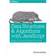 Data Structures and Algorithms With Javascript by McMillan, Michael, 9781449364939