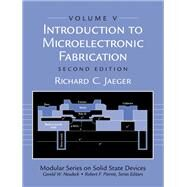 Introduction to Microelectronic Fabrication Volume 5 of Modular Series on Solid State Devices by Jaeger, Richard C., 9780201444940