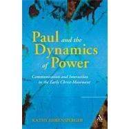 Paul and the Dynamics of Power Communication and Interaction in the Early Christ-Movement by Ehrensperger, Kathy, 9780567614940