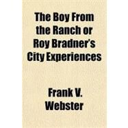 The Boy from the Ranch or Roy Bradner's City Experiences by Webster, Frank V., 9781153764940