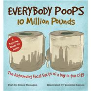 Everybody Poops 10 Million Pounds Astounding Fecal Facts from a Day in the City by Flanagan, Deuce, 9781612434940