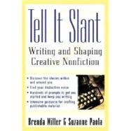 Tell It Slant : Writing and Shaping Creative Nonfiction by MILLER, 9780071444941
