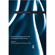 Institutional Supports for the International Rule of Law by Sampford; Charles, 9781138214941