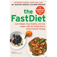 The Fastdiet Lose Weight, Stay Healthy, And Live Longer With The Simple Secret Of Intermittent Fasting