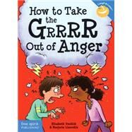 How to Take the Grrrr Out of Anger by Verdick, Elizabeth; Lisovskis, Marjorie, 9781575424941