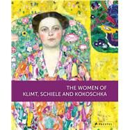The Women of Klimt, Schiele and Kokoscha by Husslein-Arco, Agnes; Kallir, Jane; Weidinger, Alfred; Kandel, Eric; Mayer, Mateusz, 9783791354941