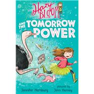 Hazy Bloom and the Tomorrow Power by Hamburg, Jennifer; Harney, Jenn, 9780374304942