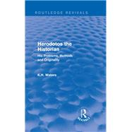 Herodotos the Historian (Routledge Revivals): His Problems, Methods and Originality by K. H. Waters; DEPARTMENT OF CL, 9780415744942