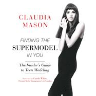 Finding the Supermodel in You by Mason, Claudia; White, Carole, 9781634504942