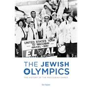 The Jewish Olympics: The History of the Maccabiah Games by Kaplan, Ron; Berkow, Ira, 9781632204943