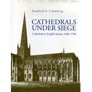 Cathedrals under Siege : Cathedrals in English Society, 1600-1700 by Lehmberg, Stanford E., 9780271014944
