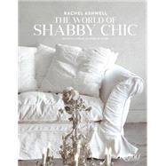 The World of Shabby Chic: Beautiful Homes, My Story & Vision by Ashwell, Rachel, 9780847844944