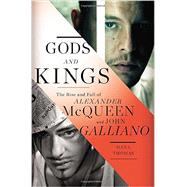 Gods and Kings The Rise and Fall of Alexander McQueen and John Galliano by Thomas, Dana, 9781594204944