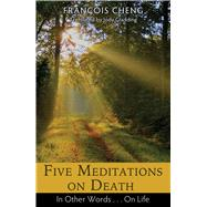 Five Meditations on Death by Cheng, François; Gladding, Jody, 9781620554944