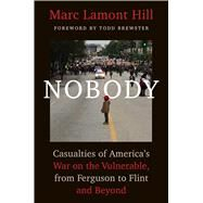 Nobody Casualties of America's War on the Vulnerable, from Ferguson to Flint and Beyond by Hill, Marc Lamont; Brewster, Todd, 9781501124945