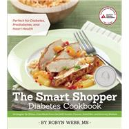 The Smart Shopper Diabetes Cookbook Strategies For Stress-free Meals From The Deli Counter, Freezer, Salad Bar, And Grocery Shelves