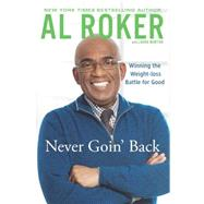 Never Goin' Back Winning the Weight Loss Battle For Good by Roker, Al, 9780451414946