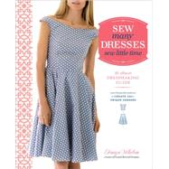 Sew many Dresses, sew little time: the ultimate Dressmaking Guide: Interchangeable patterns to Create 200+ Unique Dresses by Whelan, Tanya, 9780770434946