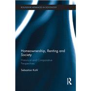 Homeownership, Renting and Society: Historical and Comparative Perspectives by Kohl; Sebastian, 9781138644946