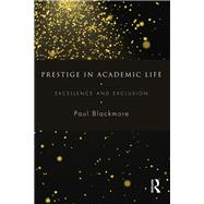 Prestige in Academic Life: Excellence and Exclusion by Blackmore; Paul, 9781138884946