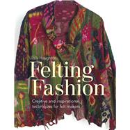 Felting Fashion Creative and Inspirational Techniques for Felt Makers by Houghton, Lizzie, 9781849944946