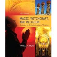 Magic Witchcraft and Religion: A Reader in the Anthropology of Religion by Moro, Pamela; Myers, James, 9780078034947