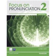 Focus on Pronunciation 2 by Lane, Linda, 9780132314947