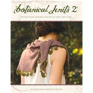 Botanical Knits 2: Twelve More Inspired Designs to Knit and Love by Dakos, Alana, 9780988324947