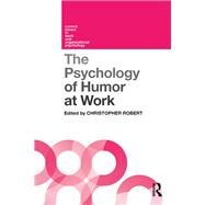 The Psychology of Humor at Work by Robert; Christopher, 9781138944947