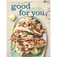 Good for You (Williams-Sonoma) Easy, Healthy Recipes for Every Day by Jacobi, Dana, 9781616284947