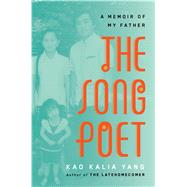 The Song Poet A Memoir of My Father by Yang, Kao Kalia, 9781627794947