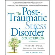 The Post-Traumatic Stress Disorder Sourcebook A Guide to Healing, Recovery, and Growth by Schiraldi, Glenn, 9780071614948