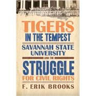 Tigers in the Tempest: Savannah State University and the Struggle for Civil Rights by Brooks, F. Erik, 9780881464948