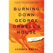Burning Down George Orwell's House by Ervin, Andrew, 9781616954949