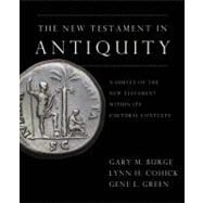 The New Testament in Antiquity by Gary M. Burge, Lynn H. Cohick, and Gene L. Green, 9780310244950