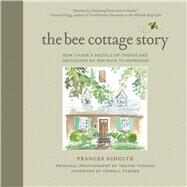 The Bee Cottage Story: How I Made a Muddle of Things and Decorated My Way Back to Happiness by Schultz, Frances; Tondro, Trevor; Turner, Newell, 9781632204950