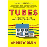 Tubes: A Journey to the Center of the Internet by Blum, Andrew, 9780061994951