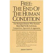 Free: The End of the Human Condition by Griffith, Jeremy, 9780731604951
