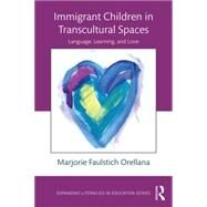 Immigrant Children in Transcultural Spaces: Language, Learning, and Love by Faulstich Orellana; Marjorie, 9781138804951