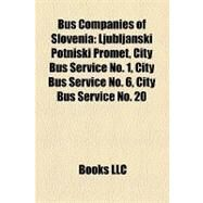 Bus Companies of Sloveni : Ljubljanski Potniaki Promet, City Bus Service No. 1, City Bus Service No. 6, City Bus Service No. 20 by , 9781158154951