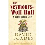 The Seymours of Wolf Hall by Loades, David, 9781445634951