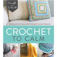 Crochet to Calm by Interweave, 9781632504951