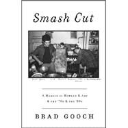 Smash Cut: A Memoir of Howard & Art & the '70s & the '80s by Gooch, Brad, 9780062354952