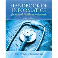Handbook of Informatics for Nurses & Healthcare Professionals by Hebda, Toni Lee, BSN, M.N.Ed., Ph.D., MSIS,; Czar, Patricia, RN, 9780132574952