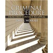 Criminal Procedure From First Contact to Appeal by Worrall, John L., 9780133494952